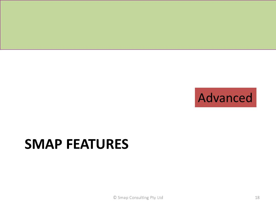 SMAP FEATURES © Smap Consulting Pty Ltd18 Advanced