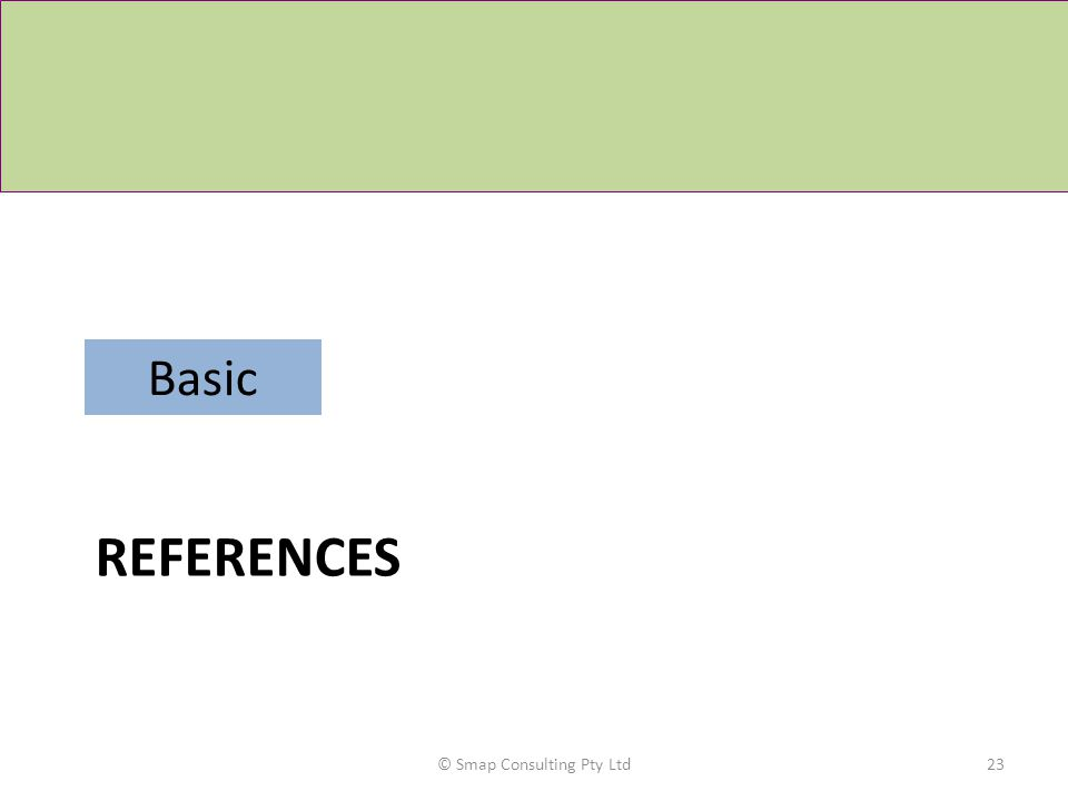 REFERENCES © Smap Consulting Pty Ltd23 Basic
