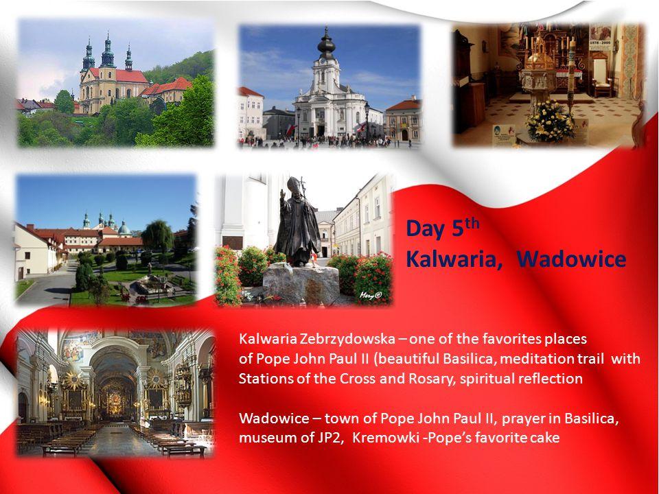 Day 5 th Kalwaria, Wadowice Kalwaria Zebrzydowska – one of the favorites places of Pope John Paul II (beautiful Basilica, meditation trail with Statio
