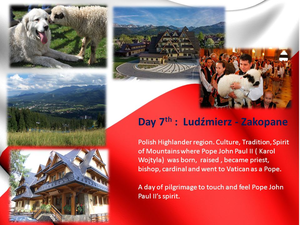 Day 7 th : Ludźmierz - Zakopane Polish Highlander region. Culture, Tradition, Spirit of Mountains where Pope John Paul II ( Karol Wojtyla) was born, r