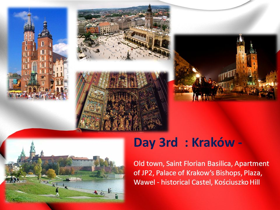 Day 3rd : Kraków - Old town, Saint Florian Basilica, Apartment of JP2, Palace of Krakow's Bishops, Plaza, Wawel - historical Castel, Kościuszko Hill