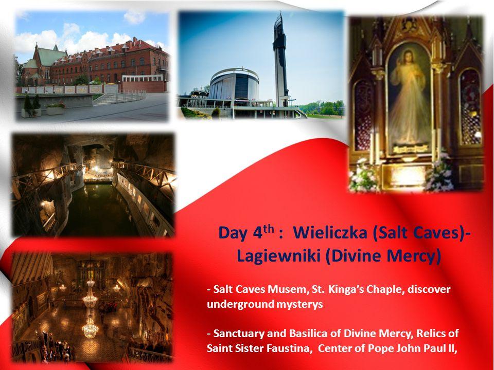 Day 4 th : Wieliczka (Salt Caves)- Lagiewniki (Divine Mercy) - Salt Caves Musem, St. Kinga's Chaple, discover underground mysterys - Sanctuary and Bas