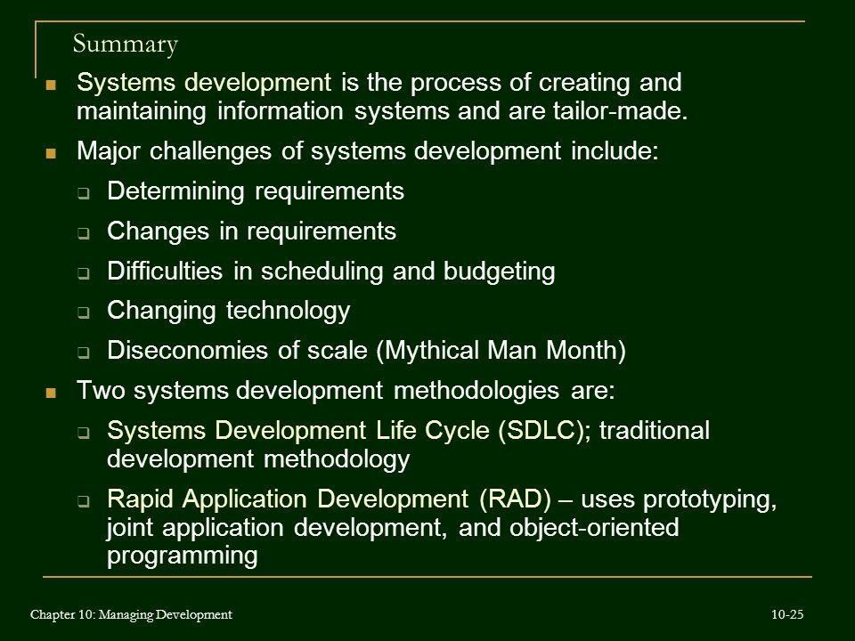 Summary Systems development is the process of creating and maintaining information systems and are tailor-made. Major challenges of systems developmen