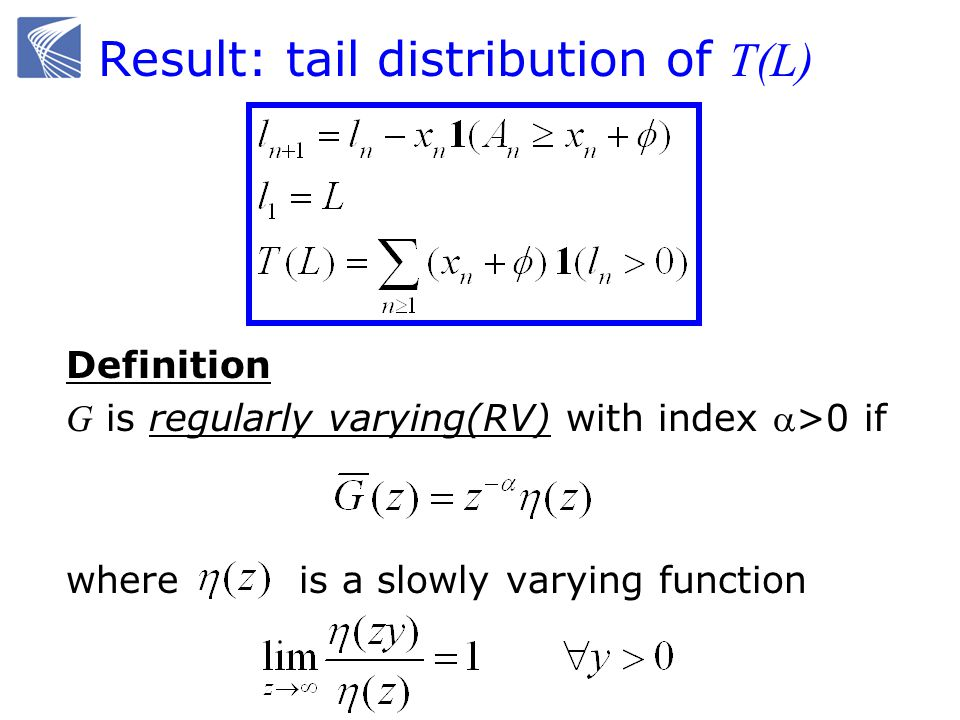 Result: tail distribution of T(L) Definition G is regularly varying(RV) with index >0 if where is a slowly varying function