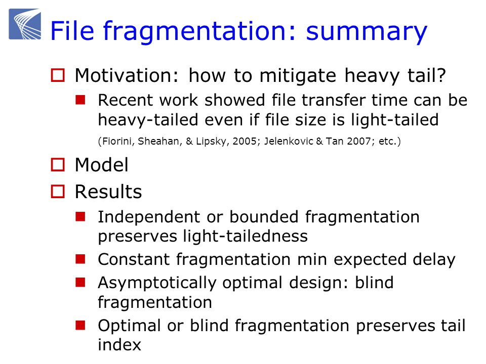 File fragmentation: summary  Motivation: how to mitigate heavy tail.
