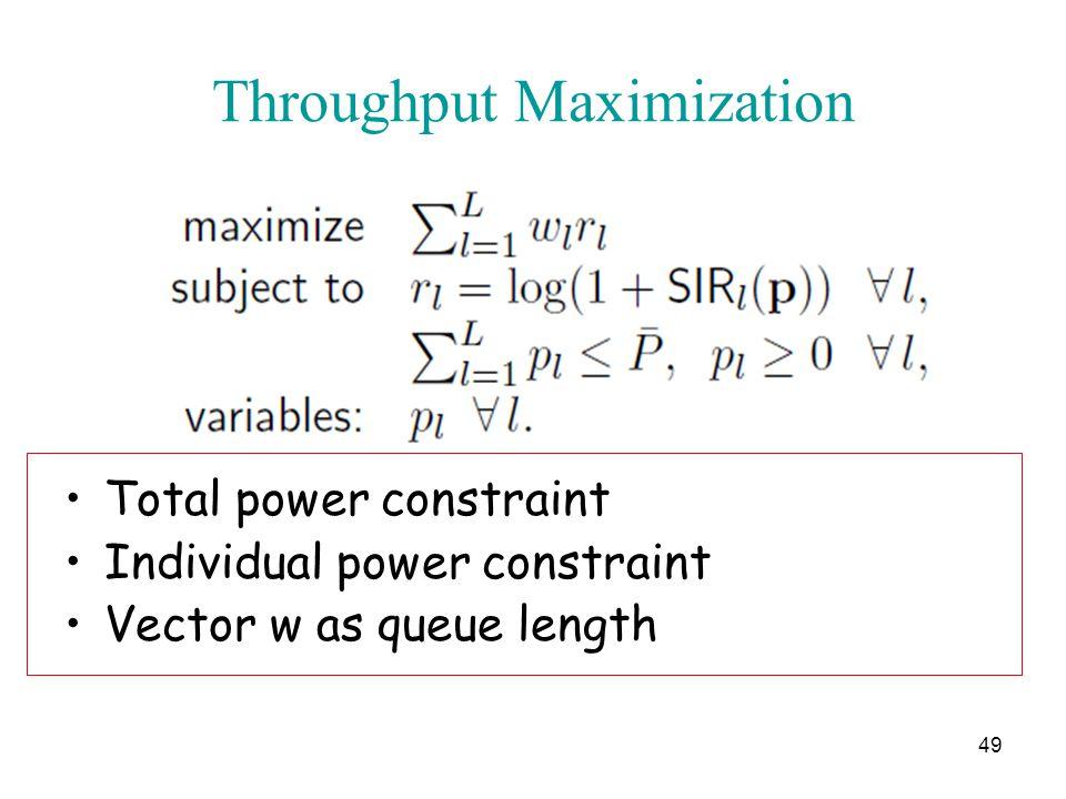 Throughput Maximization Total power constraint Individual power constraint Vector w as queue length 49