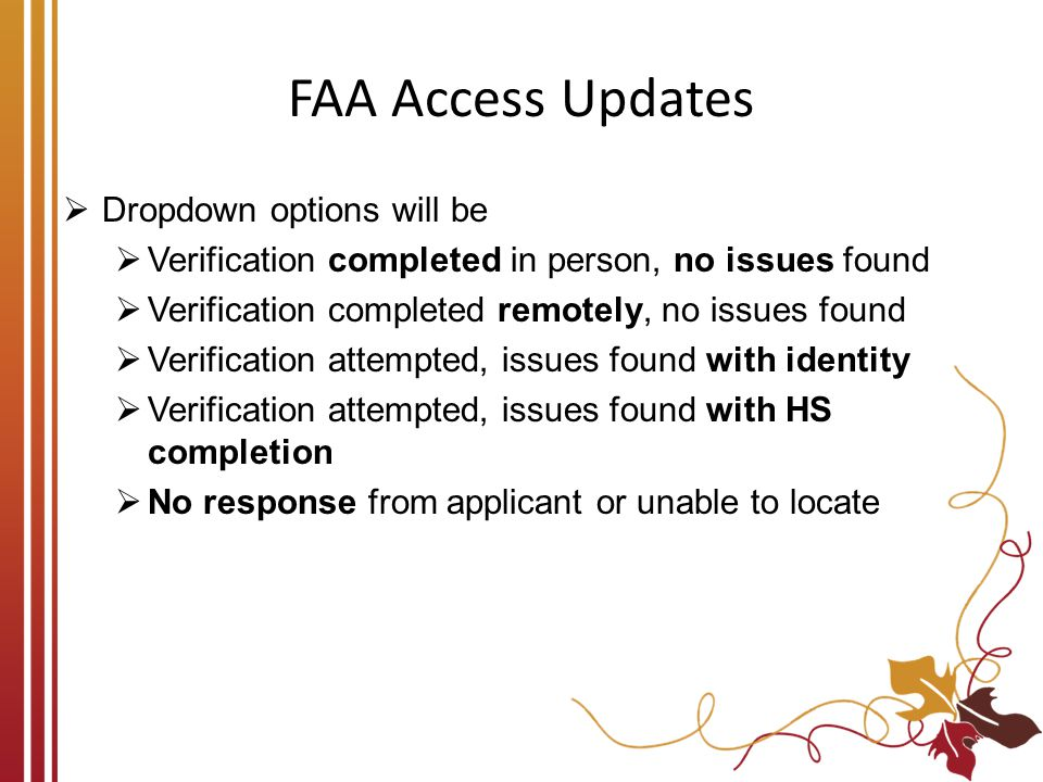 FAA Access Updates  Dropdown options will be  Verification completed in person, no issues found  Verification completed remotely, no issues found 