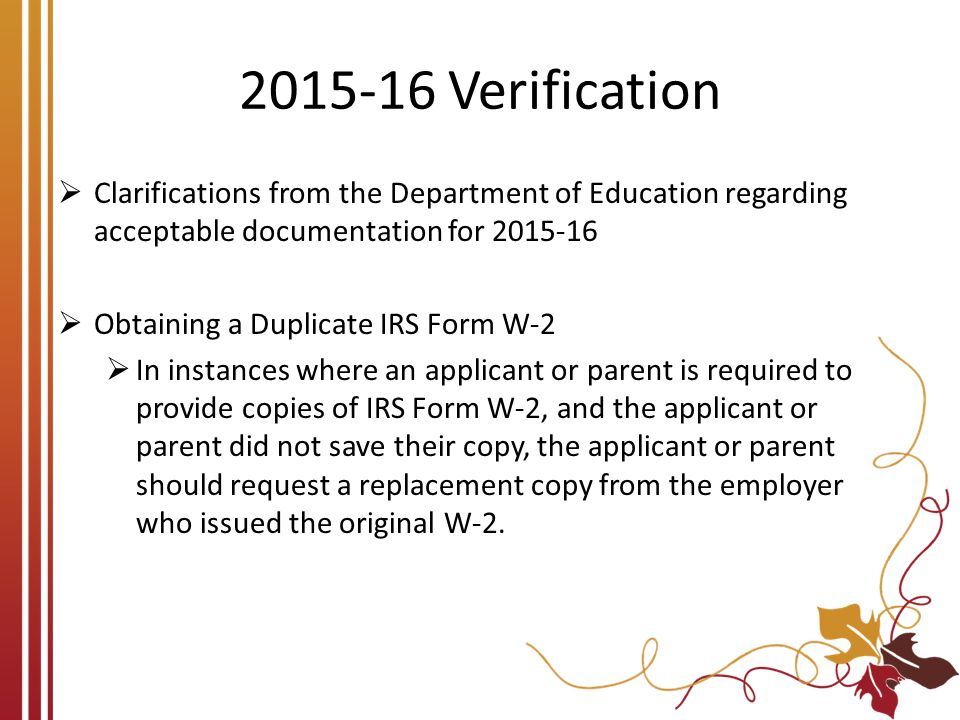 2015-16 Verification  Clarifications from the Department of Education regarding acceptable documentation for 2015-16  Obtaining a Duplicate IRS Form