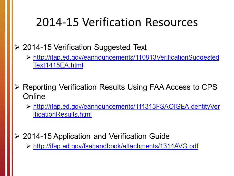 2014-15 Verification Resources  2014-15 Verification Suggested Text  http://ifap.ed.gov/eannouncements/110813VerificationSuggested Text1415EA.html h