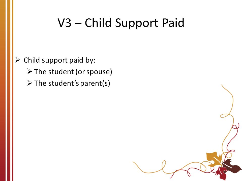 V3 – Child Support Paid  Child support paid by:  The student (or spouse)  The student's parent(s)