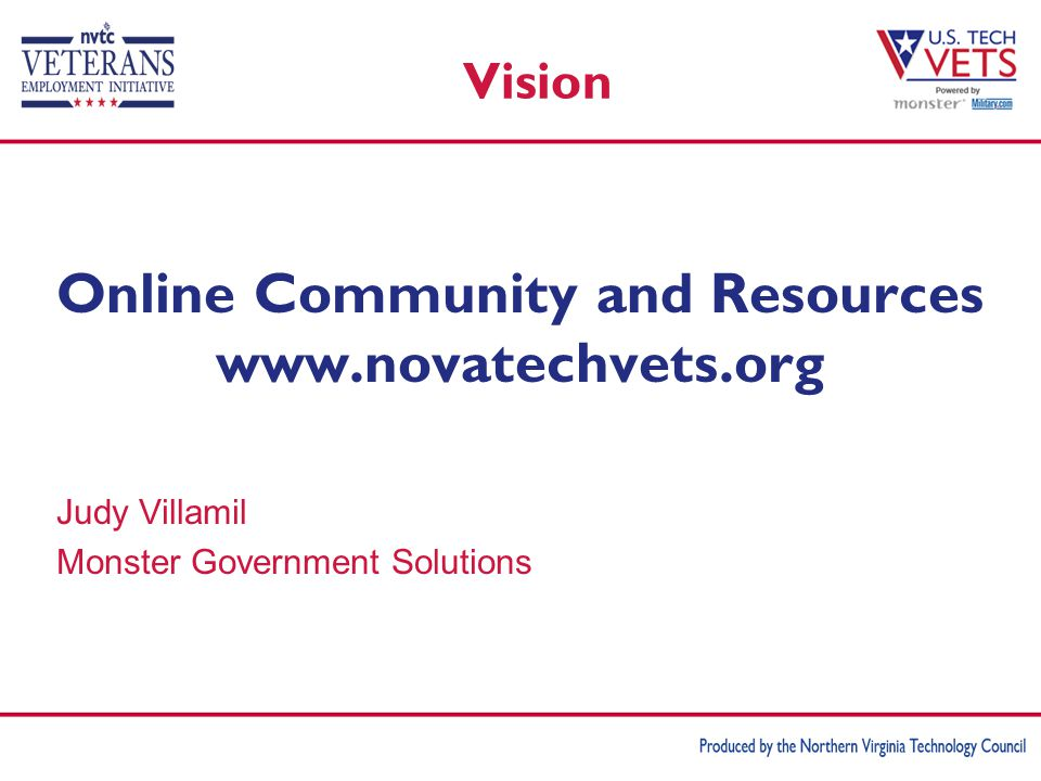 Online Community and Resources www.novatechvets.org Judy Villamil Monster Government Solutions Vision