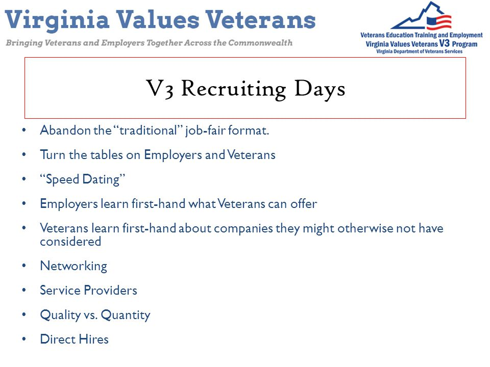 "V3 Recruiting Days Abandon the ""traditional"" job-fair format. Turn the tables on Employers and Veterans ""Speed Dating"" Employers learn first-hand what"