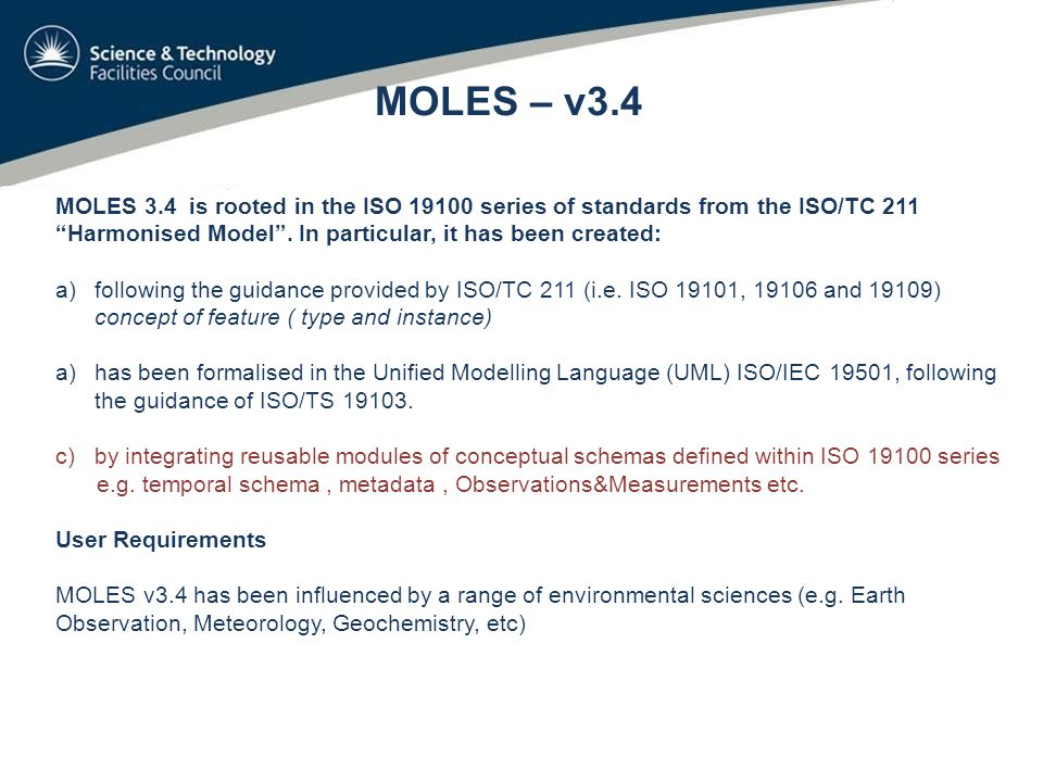 MOLES – v3.4 MOLES 3.4 is rooted in the ISO 19100 series of standards from the ISO/TC 211 Harmonised Model .