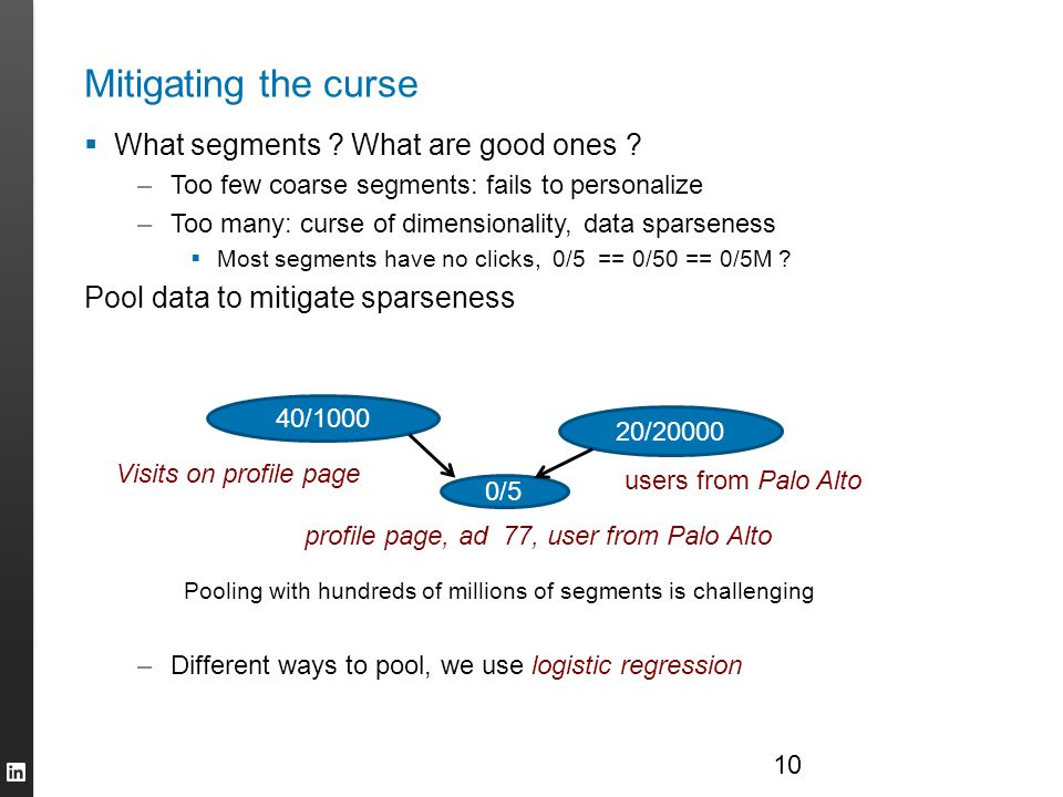 Mitigating the curse  What segments ? What are good ones ? –Too few coarse segments: fails to personalize –Too many: curse of dimensionality, data sp