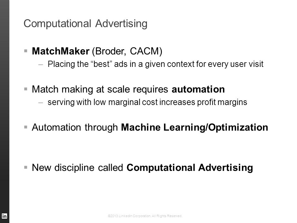 CTR Prediction Model for Ads  Feature vectors –Member feature vector: x i –Campaign feature vector: c j –Context feature vector: z k  Model: Cold-start component Warm-start per-campaign component