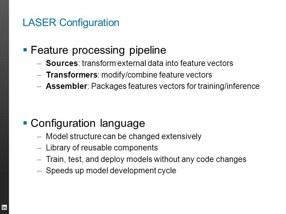 LASER Configuration  Feature processing pipeline –Sources: transform external data into feature vectors –Transformers: modify/combine feature vectors