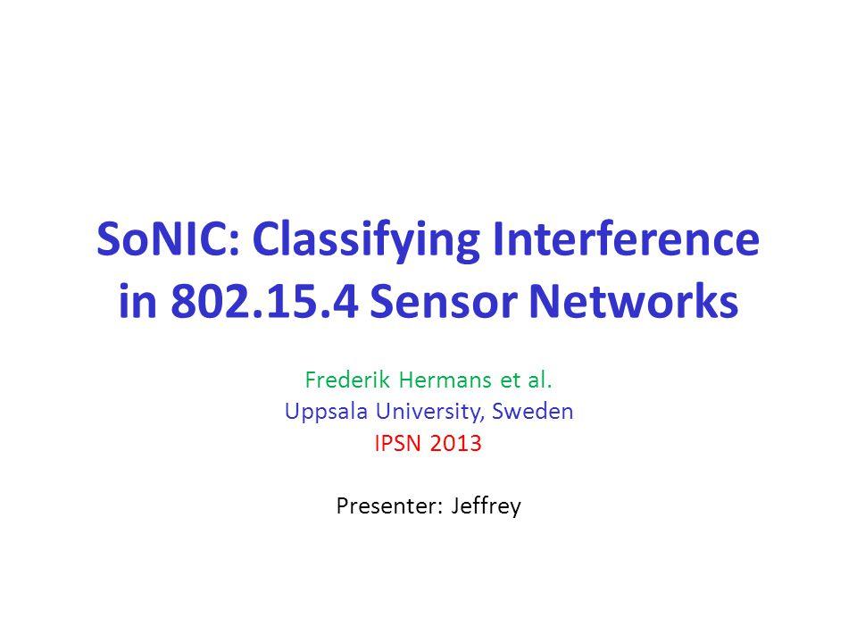 SoNIC: Classifying Interference in 802.15.4 Sensor Networks Frederik Hermans et al.