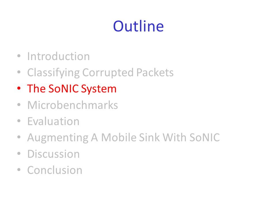 Outline Introduction Classifying Corrupted Packets The SoNIC System Microbenchmarks Evaluation Augmenting A Mobile Sink With SoNIC Discussion Conclusi