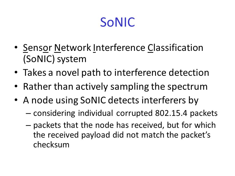 Fingerprint Through extensive measurements, it has been established that different interferers corrupt individual 802.15.4 packets in distinct patterns – thereby leaving a fingerprint on the packet The interferer's fingerprint becomes visible in – (i) how the signal strength varies during packet reception – (ii) in the link quality indication (LQI) associated with the packet – (iii) which bytes of the payload are corrupted