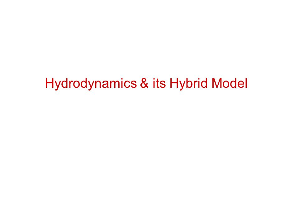 Viscous Hydrodynamics 2+1-d: OSU, INT, Stony Brook, Pudue, Calcutta (2008), Crakow, Frankfurt(2010) … … 3+1-d: Mcgill(2011), MSU(2012), Crakow(2012), Nagoya(2013)… … Song & Heinz PLB08, PRC08 Evolution equations for shear pressure tensor and bulk pressure Assume zero net baryon density & heat conductivity at RHIC and the LHC