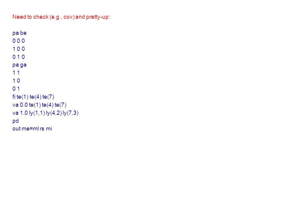 Need to check (e.g., cov) and pretty-up: pa be 0 0 0 1 0 0 0 1 0 pa ga 1 1 0 0 1 fi te(1) te(4) te(7) va 0.0 te(1) te(4) te(7) va 1.0 ly(1,1) ly(4,2) ly(7,3) pd out me=ml rs mi