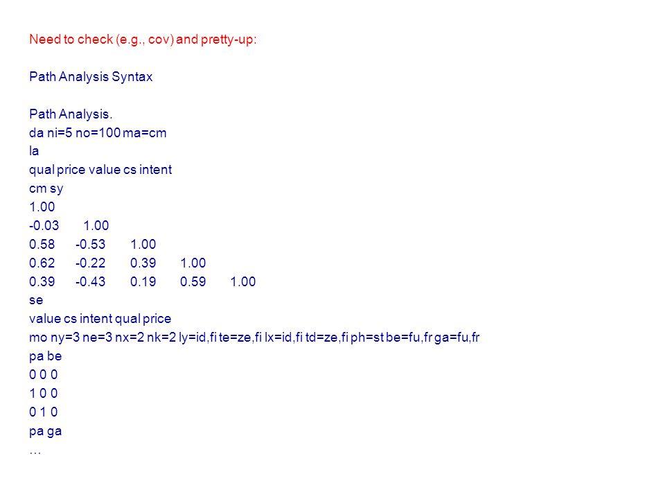 Need to check (e.g., cov) and pretty-up: Path Analysis Syntax Path Analysis. da ni=5 no=100 ma=cm la qual price value cs intent cm sy 1.00 -0.03 1.00
