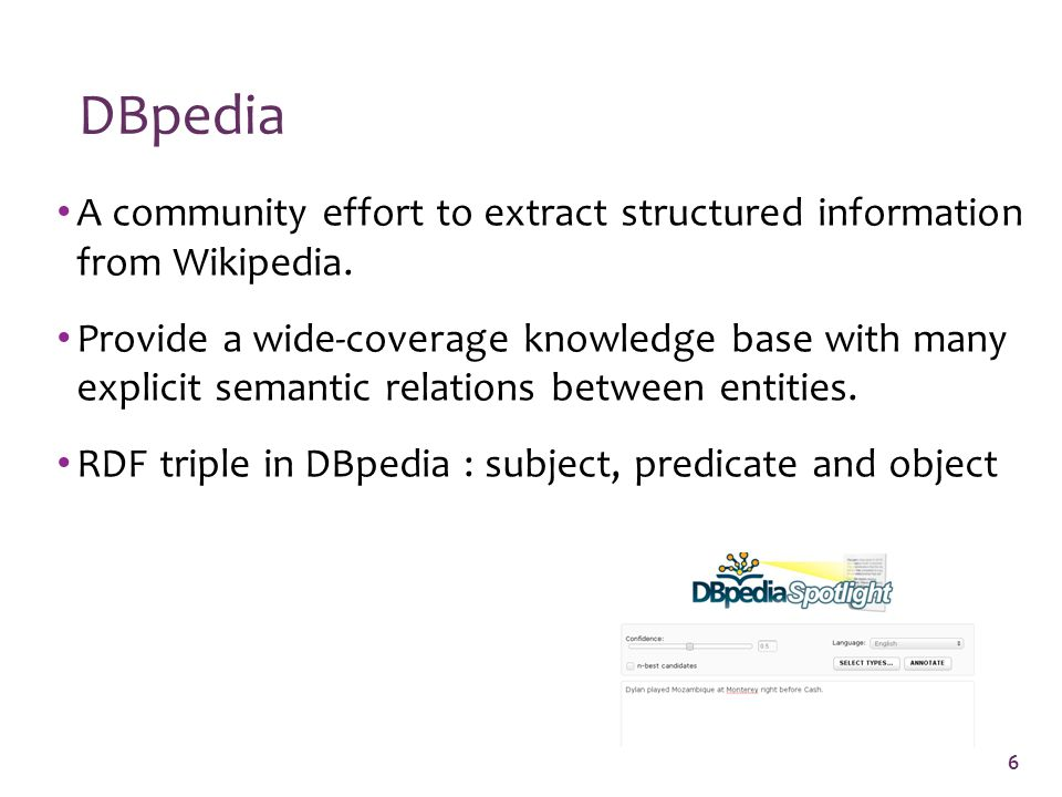 DBpedia A community effort to extract structured information from Wikipedia.