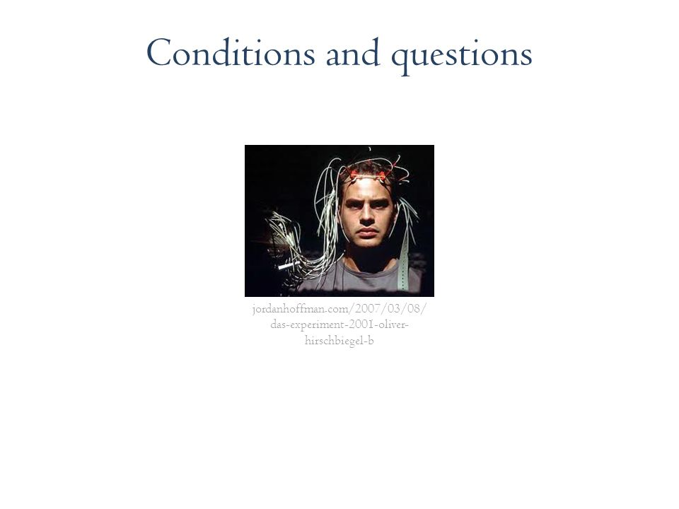 Conditions and questions jordanhoffman.com/2007/03/08/ das-experiment-2001-oliver- hirschbiegel-b