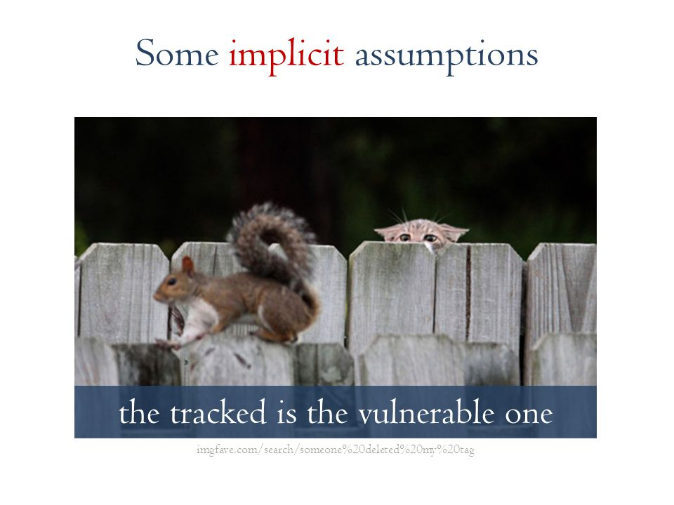 the tracked is the vulnerable one Some implicit assumptions imgfave.com/search/someone%20deleted%20my%20tag