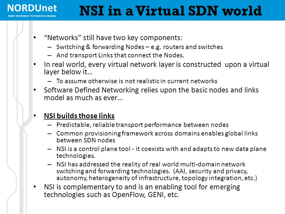NORDUnet Nordic infrastructure for Research & Education NSI in a Virtual SDN world Networks still have two key components: – Switching & forwarding Nodes – e.g.