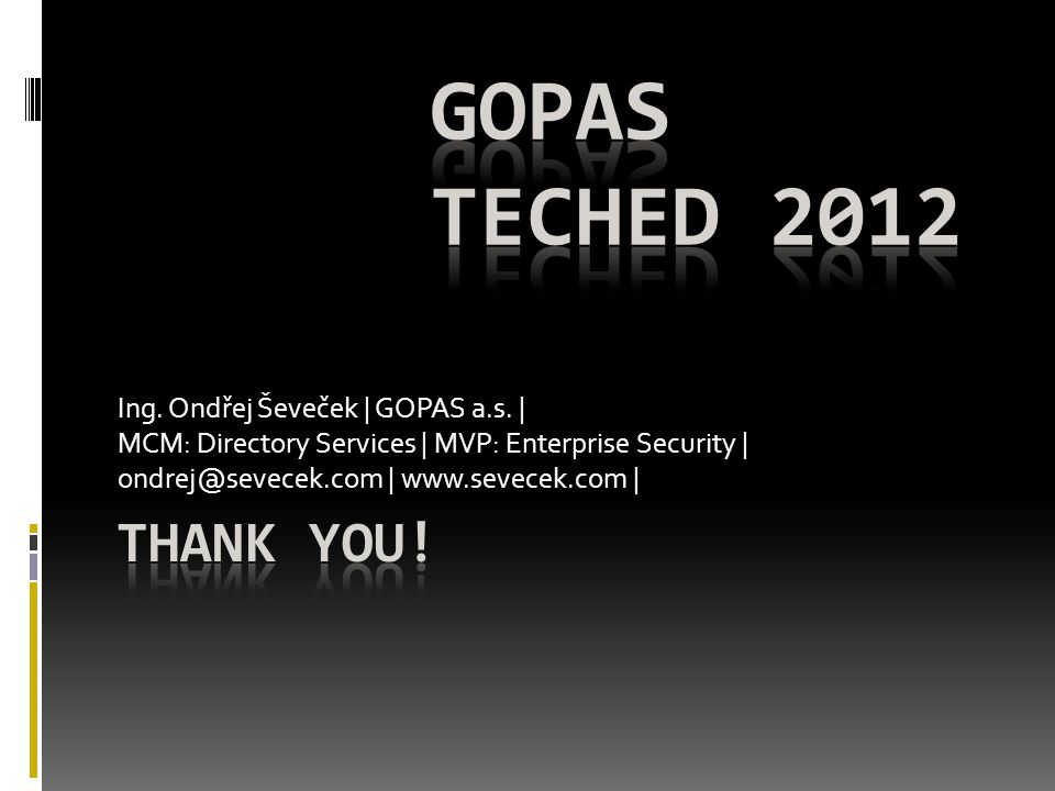 Ing. Ondřej Ševeček | GOPAS a.s. | MCM: Directory Services | MVP: Enterprise Security | ondrej@sevecek.com | www.sevecek.com |