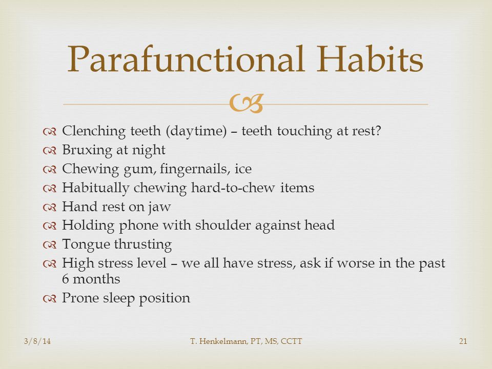  Parafunctional Habits  Clenching teeth (daytime) – teeth touching at rest.