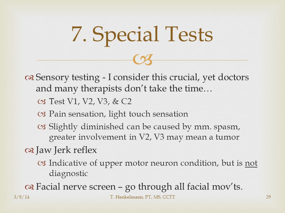   Sensory testing - I consider this crucial, yet doctors and many therapists don't take the time…  Test V1, V2, V3, & C2  Pain sensation, light to