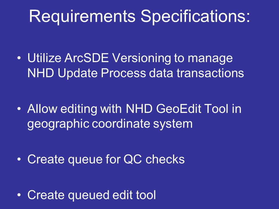Requirements Specifications: Utilize ArcSDE Versioning to manage NHD Update Process data transactions Allow editing with NHD GeoEdit Tool in geographi