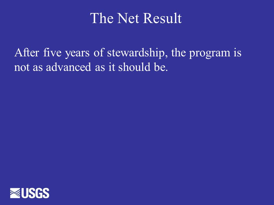 The Net Result After five years of stewardship, the program is not as advanced as it should be.