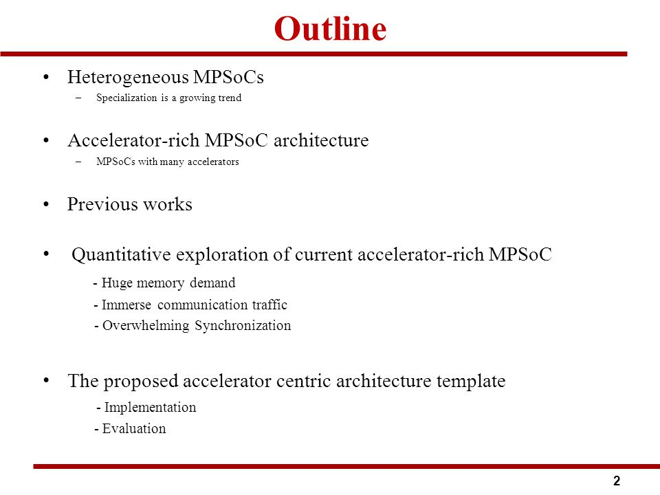 Quantitative exploration of accelerator-rich MPSoC; WHY and HOW Applicability of quantitative exploration –Quantifying the potential challenges –Exposing the ACC-rich bottlenecks as # of ACCs increases –Helping system architects for proper sizing of systems knobs (SPM sizes, # of ACCs, Communication BW) –Motivating our proposed arch-template solution Approaches of quantitative exploration 1- First order mathematic based analysis 2- Simulation based analysis of ACC-rich MPSoC 13