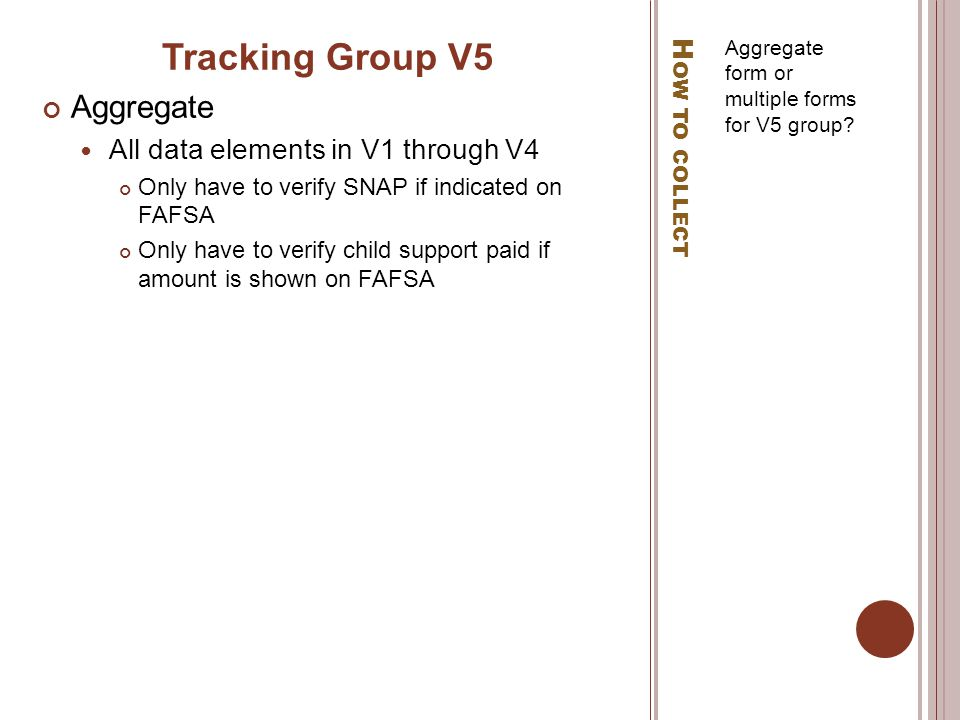 H OW TO COLLECT Aggregate form or multiple forms for V5 group.
