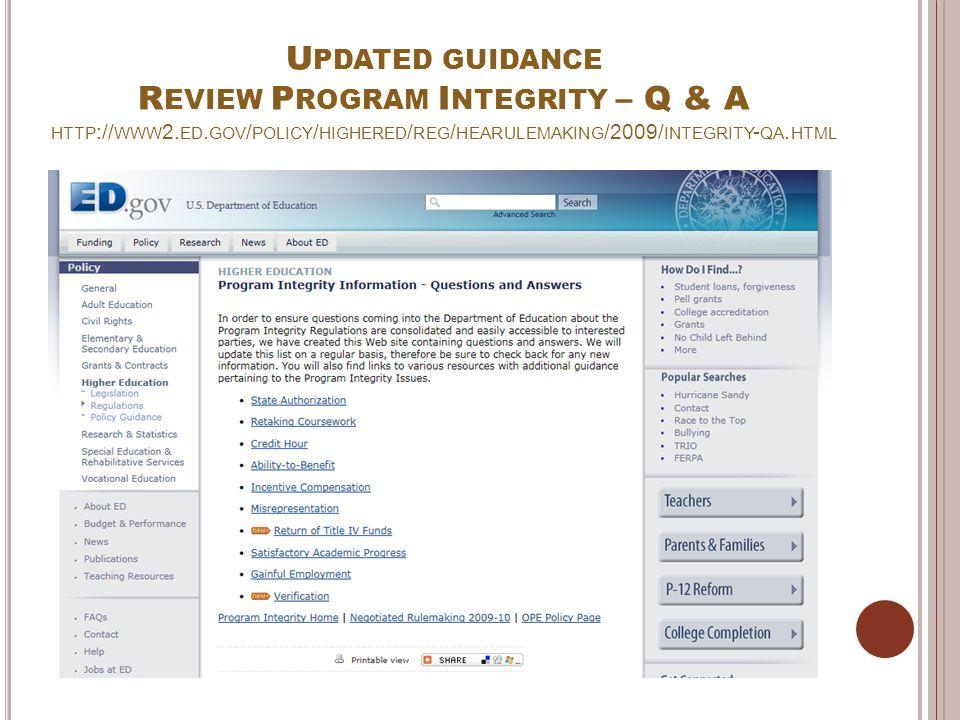 U PDATED GUIDANCE R EVIEW P ROGRAM I NTEGRITY – Q & A HTTP :// WWW 2. ED. GOV / POLICY / HIGHERED / REG / HEARULEMAKING /2009/ INTEGRITY - QA. HTML