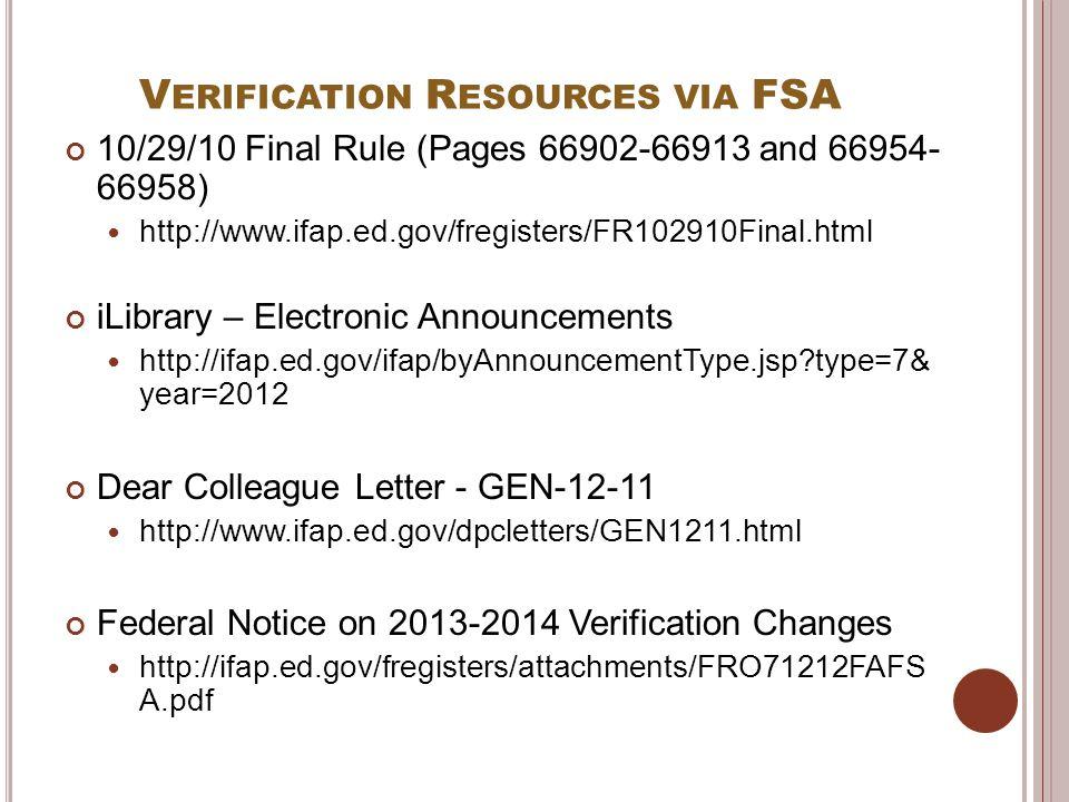 V ERIFICATION R ESOURCES VIA FSA 10/29/10 Final Rule (Pages 66902-66913 and 66954- 66958) http://www.ifap.ed.gov/fregisters/FR102910Final.html iLibrar