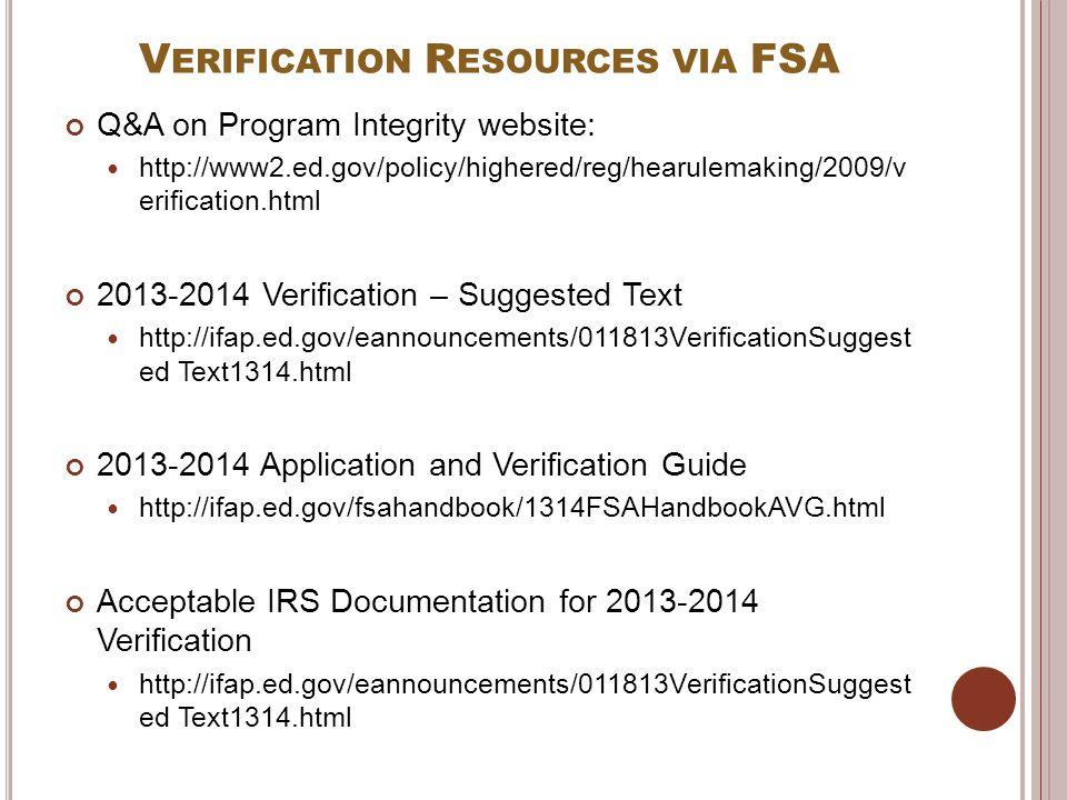V ERIFICATION R ESOURCES VIA FSA Q&A on Program Integrity website: http://www2.ed.gov/policy/highered/reg/hearulemaking/2009/v erification.html 2013-2