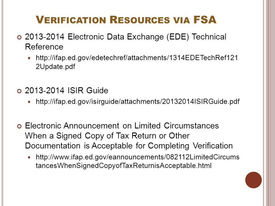 V ERIFICATION R ESOURCES VIA FSA 2013-2014 Electronic Data Exchange (EDE) Technical Reference http://ifap.ed.gov/edetechref/attachments/1314EDETechRef