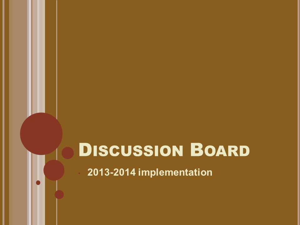 D ISCUSSION B OARD 2013-2014 implementation