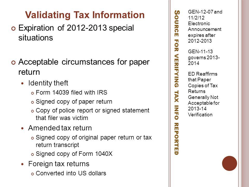V ERIFICATION R ESOURCES VIA FSA Q&A on Program Integrity website: http://www2.ed.gov/policy/highered/reg/hearulemaking/2009/v erification.html 2013-2014 Verification – Suggested Text http://ifap.ed.gov/eannouncements/011813VerificationSuggest ed Text1314.html 2013-2014 Application and Verification Guide http://ifap.ed.gov/fsahandbook/1314FSAHandbookAVG.html Acceptable IRS Documentation for 2013-2014 Verification http://ifap.ed.gov/eannouncements/011813VerificationSuggest ed Text1314.html