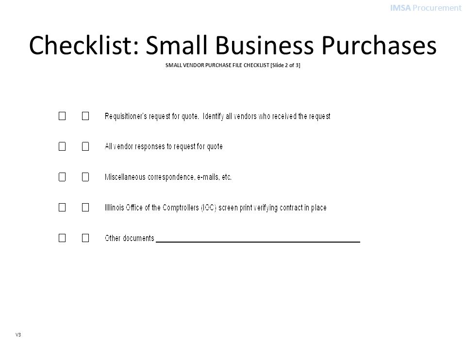 IMSA Procurement V3 Checklist: Small Business Purchases SMALL VENDOR PURCHASE FILE CHECKLIST [Slide 2 of 3]