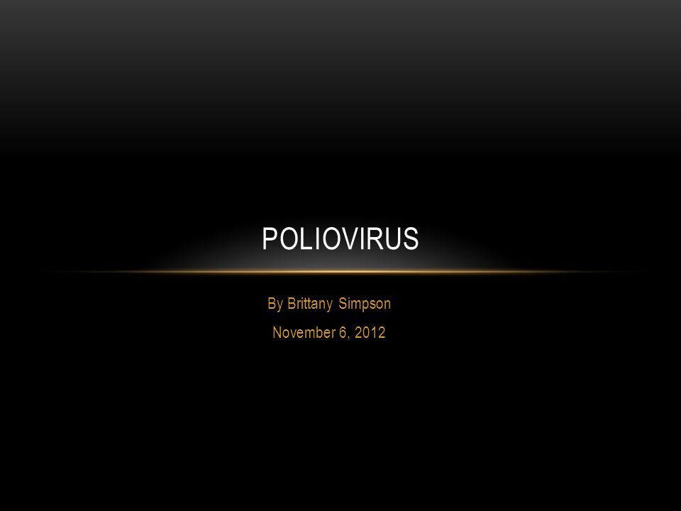 By Brittany Simpson November 6, 2012 POLIOVIRUS