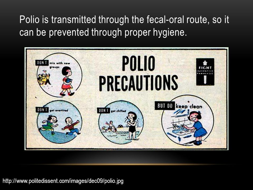 Polio is transmitted through the fecal-oral route, so it can be prevented through proper hygiene.