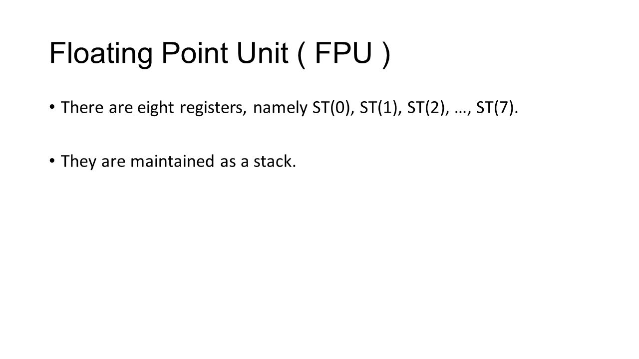 Floating Point Unit ( FPU ) There are eight registers, namely ST(0), ST(1), ST(2), …, ST(7).