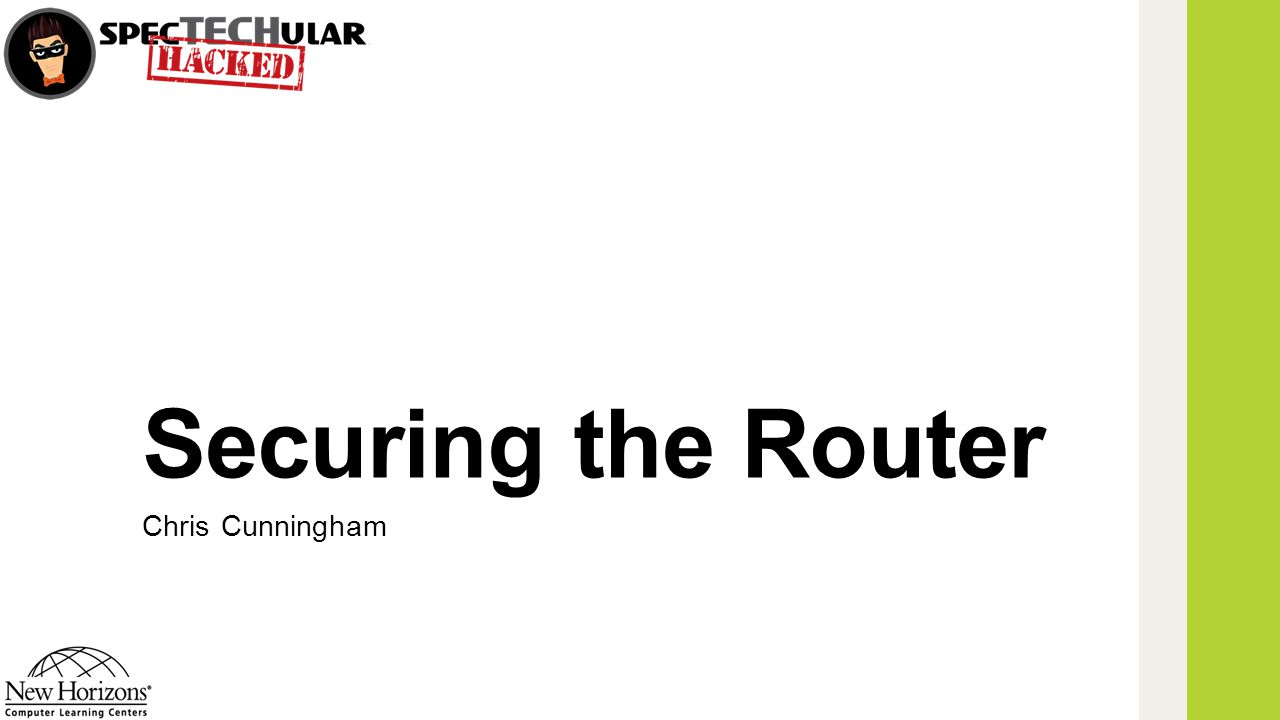 Securing the Router Chris Cunningham