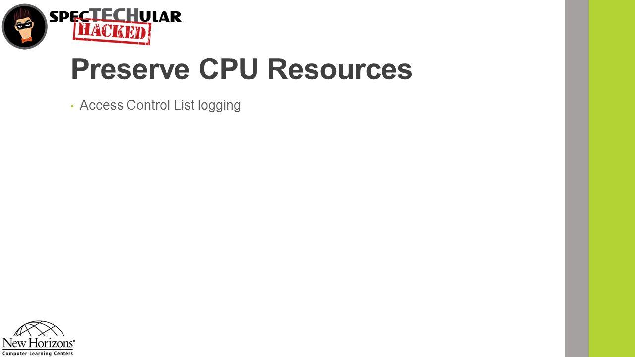 Preserve CPU Resources Access Control List logging