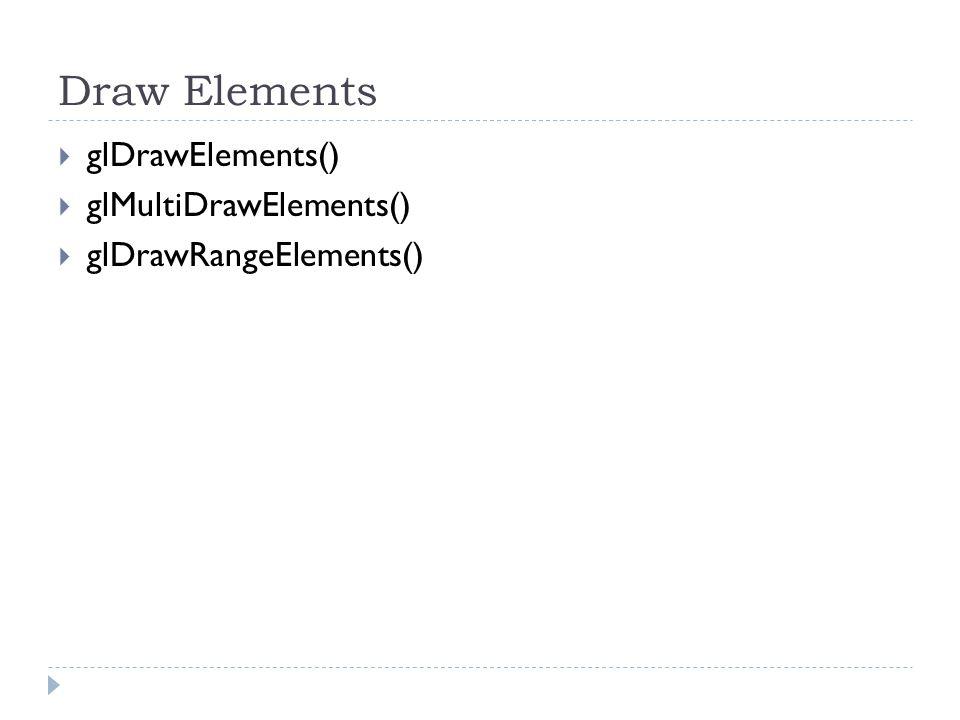 Draw Elements  glDrawElements()  glMultiDrawElements()  glDrawRangeElements()